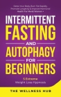 Intermittent Fasting & Autophagy For Beginners: Detox Your Body, Burn Fat Rapidly, Promote Longevity& Improve Hormonal Health For Men& Women + 5 Extre Cover Image