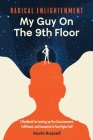 Radical Enlightenment: My Guy On The 9th Floor: A Handbook for Leveling-Up Your Consciousness, Fulfillment, and Connection to Your Higher Sel Cover Image