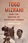 Togo Mizrahi and the Making of Egyptian Cinema (University of California Series in Jewish History and Cultures #1) Cover Image