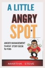 A little Angry Spot Anger Management Control Story Book for Kids Cover Image