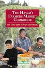 The Hawai'i Farmers Market Cookbook, Volume 2: The Chefs' Guide to Fresh Island Foods Cover Image