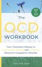 The OCD Workbook: Your Step-by-Step Treatment Manual to Understand, Manage and Overcome Obsessive-Compulsive Disorder Cover Image