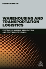 Warehousing and Transportation Logistics: Systems, Planning, Application and Cost Effectiveness Cover Image
