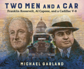 Two Men and a Car: Franklin Roosevelt, Al Capone, and a Cadillac V-8 Cover Image