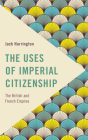 The Uses of Imperial Citizenship: The British and French Empires (Frontiers of the Political: Doing International Politics) Cover Image