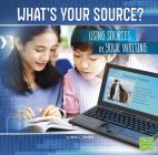 What's Your Source?: Using Sources in Your Writing (All about Media) Cover Image