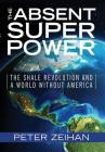 The Absent Superpower: The Shale Revolution and a World Without America Cover Image