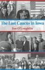 The Last Caucus in Iowa Cover Image