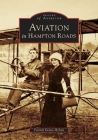 Aviation in Hampton Roads (Images of Aviation) Cover Image