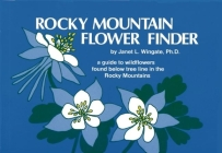 Rocky Mountain Flower Finder: A Guide to the Wildflowers Found Below Tree Line in the Rocky Mountains (Nature Study Guides) Cover Image