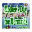 Mother's Day for Mermaids: A Picture Book for Children celebrating Mother's Day with a Mermaid Mother and Daughter Cover Image