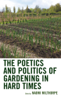 The Poetics and Politics of Gardening in Hard Times (Ecocritical Theory and Practice) Cover Image