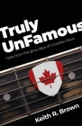 Truly UnFamous: Tales from the Glory Days of Canadian Rock Cover Image