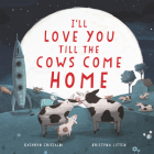 I'll Love You Till the Cows Come Home Cover Image