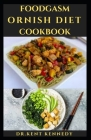 Foodgasm Ornish Diet Cookbook: Delicious Never Seen Before Recipes For Weight Loss, Healthy Heart And General Wellness Cover Image