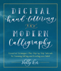 Digital Hand Lettering and Modern Calligraphy: Essential Techniques Plus Step-by-Step Tutorials for Scanning, Editing, and Creating on a Tablet Cover Image