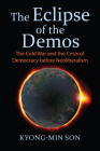The Eclipse of the Demos: The Cold War and the Crisis of Democracy Before Neoliberalism Cover Image