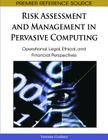Risk Assessment and Management in Pervasive Computing: Operational, Legal, Ethical, and Financial Perspectives (Premier Reference Source) Cover Image