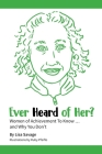 Ever Heard of Her?: Women of Achievement to Know ... And Why You Don't Cover Image