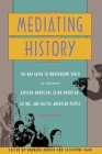Mediating History: The Map Guide to Independent Video by and about African Americans, Asian Americans, Latino, and Native American People Cover Image