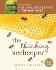 The Thinking Beekeeper: A Guide to Natural Beekeeping in Top Bar Hives Cover Image