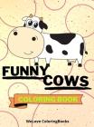 Funny Cows Coloring Book: Cute Cows Coloring Book Adorable Cows Coloring Pages for Kids 25 Incredibly Cute and Lovable Cows Cover Image
