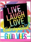 Live Laugh Love Coloring Book: Good Vibes Motivational and Inspirational Quotes for Adults Cover Image