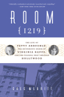 Room 1219: The Life of Fatty Arbuckle, the Mysterious Death of Virginia Rappe, and the Scandal That Changed Hollywood Cover Image