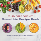5 Ingredient Smoothie Recipe Book: 100 Nutrient-Packed Smoothies Cover Image