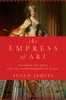 The Empress of Art: Catherine the Great and the Transformation of Russia Cover Image