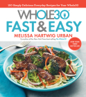 The Whole30 Fast & Easy Cookbook: 150 Simply Delicious Everyday Recipes for Your Whole30 Cover Image