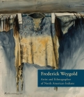 Frederick Weygold: Artist and Ethnographer of North American Indians Cover Image