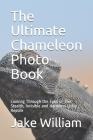 The Ultimate Chameleon Photo Book: Looking Through the Eyes of This Stealth, Invisible and Harmless Little Reptile Cover Image