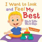 I Want to Look and Feel My Best - Baby & Toddler Size & Shape Cover Image