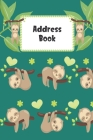Address Book: Cute Sloth Cover Address Book with Alphabetical Organizer, Names, Addresses, Birthday, Phone, Work, Email and Notes Cover Image