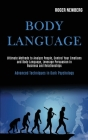 Body Language: Ultimate Methods to Analyze People, Control Your Emotions and Body Language, Leverage Persuasion in Business and Relat Cover Image