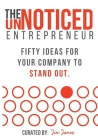 The UnNoticed Entrepreneur: Fifty Ideas for your Company to Stand Out Cover Image