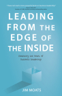 Leading From the Edge of the Inside: Embracing the Heart of Business Leadership Cover Image