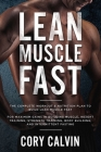 Muscle Building: Lean Muscle Fast - The Complete Workout & Nutritional Plan To Build Lean Muscle Fast: For Maximum Gains in Building Mu Cover Image