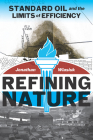 Refining Nature: Standard Oil and the limits of Efficiency (Pittsburgh Hist Urban Environ) Cover Image