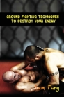 Ground Fighting Techniques to Destroy Your Enemy: Street Based Ground Fighting, Brazilian Jiu Jitsu, and Mixed Martial Arts Fighting Techniques (Self-Defense #2) Cover Image