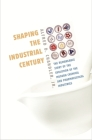 Shaping the Industrial Century: The Remarkable Story of the Evolution of the Modern Chemical and Pharmaceutical Industries (Harvard Studies in Business History #46) Cover Image