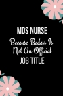MDS Nurse Because Badass Is Not An Official Job Title: Humorous Gift For Nurses- Mds Nurse Day, Week Gift- Mds Nurse Coordinator Book For Male and Fem Cover Image