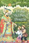 El Dia del Rey Dragon (Casa del Arbol #14) Cover Image