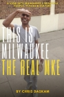 This is Milwaukee The Real MKE Cover Image