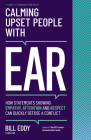Calming Upset People with Ear: How Statements Showing Empathy, Attention, and Respect Can Quickly Defuse a Conflict Cover Image