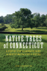 Native Trees of Connecticut: A Step-By-Step Illustrated Guide to Identifying the State's Species Cover Image