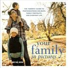 Your Family in Pictures: The Parents' Guide to Photographing Holidays, Family Portraits, and Everyday Life Cover Image