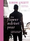 The Flower Market Year: 12 Months at New Covent Garden Flower Market Cover Image