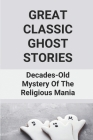 Great Classic Ghost Stories: Decades-Old Mystery Of The Religious Mania: Dark Fantasy Book Cover Image